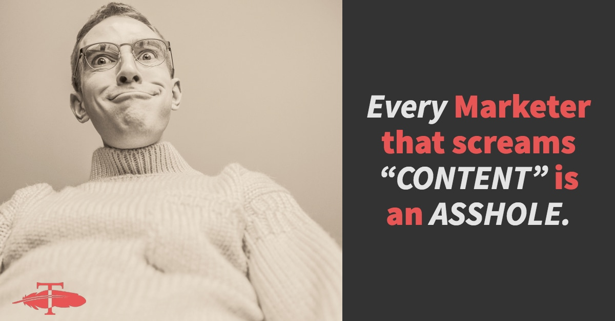 Every Marketer that screams content is an asshole